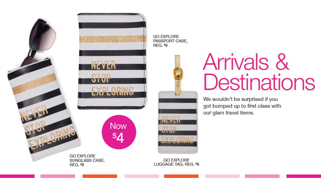 Arrivals & Destinations. We wouldn't be surprised if you got bumped up to first class with our glam travel items.