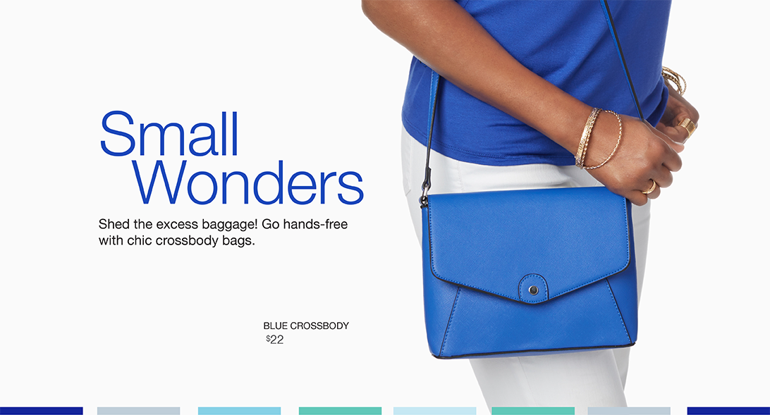 Small Wonders. Shed the excess baggage! Go hands-free with chic crossbody bags.