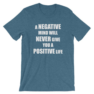 A NEGATIVE MIND WILL NEVER GIVE YOU A POSITIVE LIFE MEME SHIRT