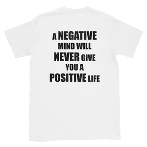 A NEGATIVE MIND WILL NEVER GIVE YOU A POSITIVE LIFE MEME SHIRT (ON BACK)