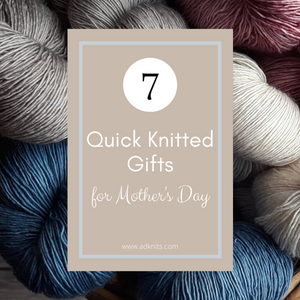 Quick knitting projects for Mother's Day gifts