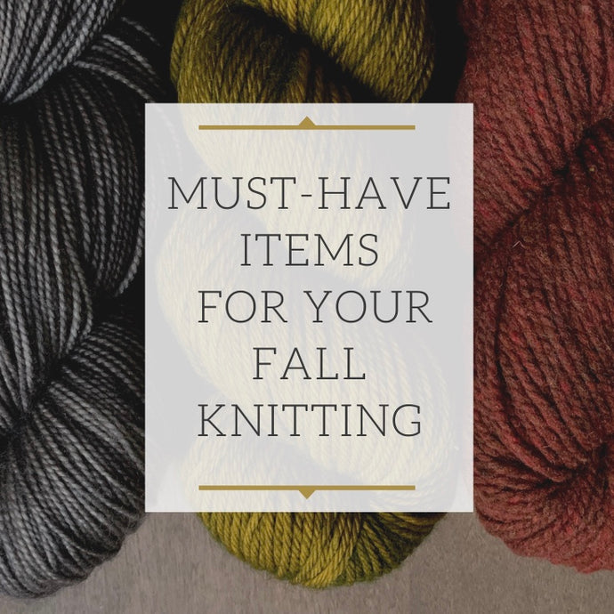 Must-Have Items for Your Fall Knitting