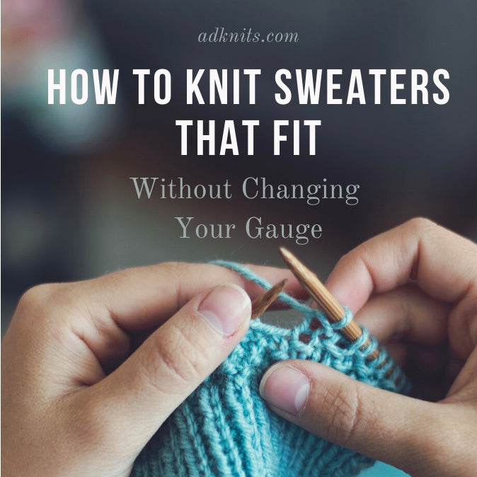 Tutorial:  How to Knit Sweaters That Fit Without Changing Your Gauge