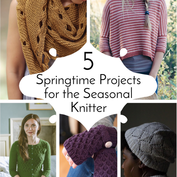 Five Springtime Projects for the Seasonal Knitter