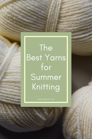 The Best Yarns for Summer Knitting