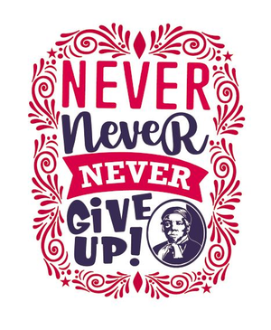Harriet Tubman Never Never Never Give Up!
