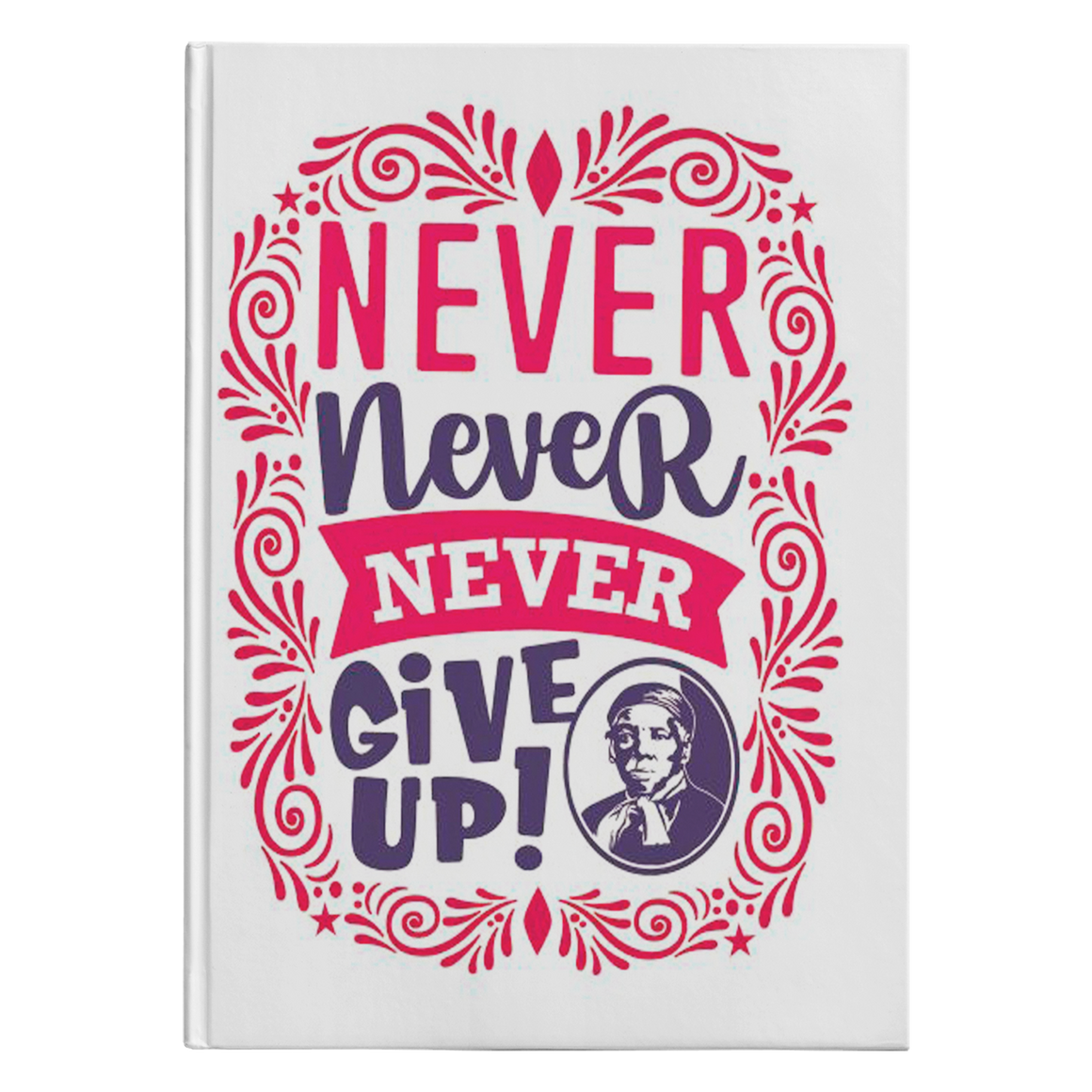 Harriet Tubman Never, Never, Never Give Up! white journal