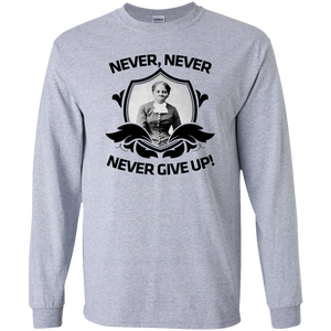 #2 Harriet Tubman, Never, Never, Never Give Up!  Youth LS T-Shirt