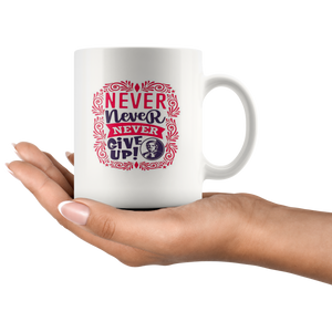 Never Never Never Give Up 11oz cup