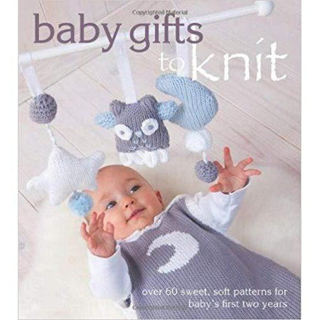 Baby Gifts to Knit: Over 60 Sweet and Soft Patterns for Baby's First Two Years - Twist Yarn Co.