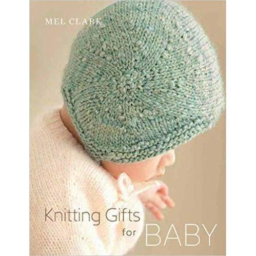 Knitting Gifts for Baby by Mel Clark - Twist Yarn Co.