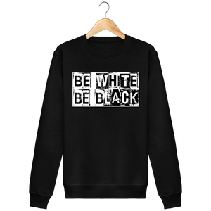 Sweat Homme bio Be White / Be Black | C mon T-shirt