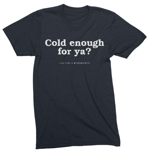 Cold Enough For Ya? - Navy Triblend Unisex Tee - GILTEE
