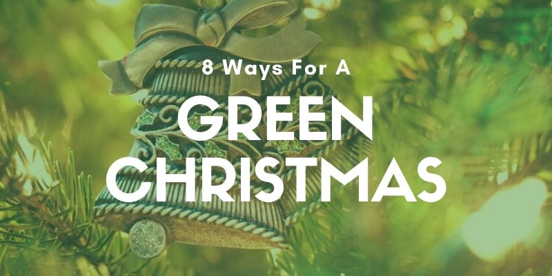 8 Ways To Have A Green, Eco-friendly Christmas