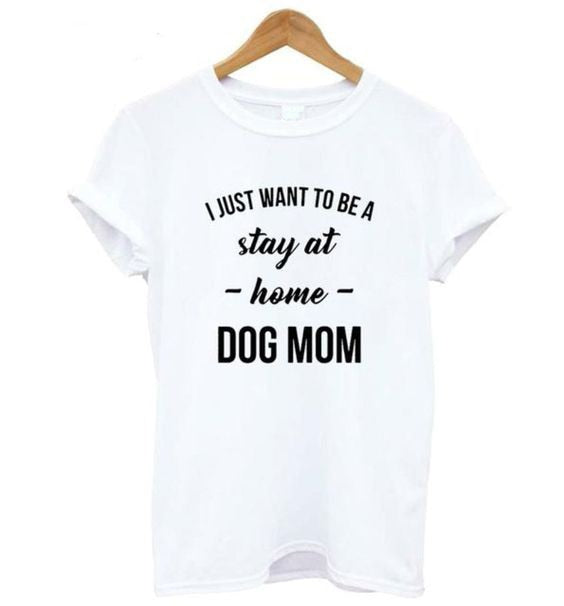 I Just Want To Stay At Home -Dog-Mom -T-Shirt