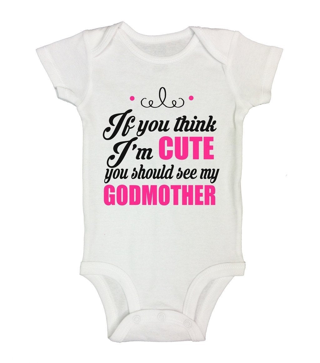 Newborn Onesie  If You Think Im Cute You Should See My GodMother - Funny Threadz