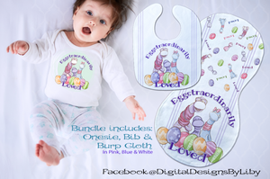 EGGSTRAORDINARILY LOVED! (3 Bib, Burb Cloth & Onesie Designs)