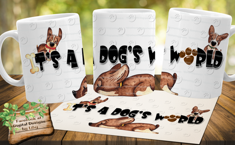 IT'S A DOG'S WORLD! (2 Designs for Mugs, T-Shirt & More + BONUS MOCKUPS)