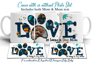 LOVE IS BEING A DOG MOM/MUM! (2 Designs for Mugs, T-Shirt & More + MOCKUPS)