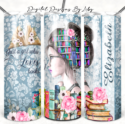 JUST A GIRL WHO LOVES BOOKS  20oz SKINNY TUMBLER