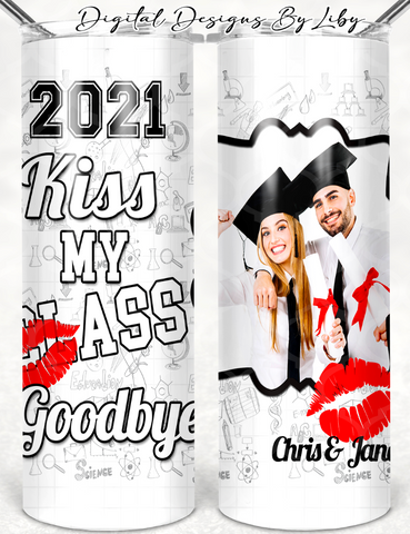 KISS MY CLASS GOODBYE  20oz SKINNY TUMBLER + WordArt 2021-2025