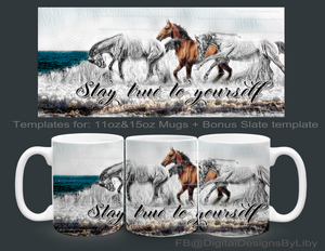 Horses - Stay True to Yourself Mug Template+ Bonus Slate Template