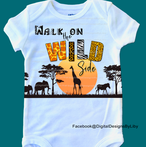 WALK ON THE WILD SIDE!  (Pillow, Onesie & T-Shirt Designs)