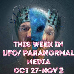 This Week In UFO and Paranormal Media! October 27th-November 2nd