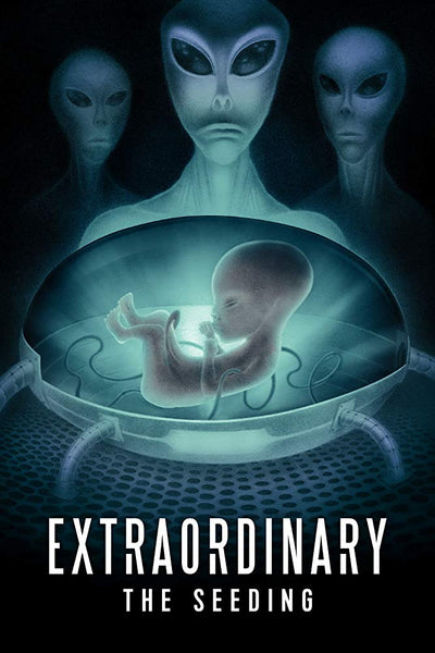 ET Abductions and Alien Hybrid Programs | Extraordinary: The Seeding