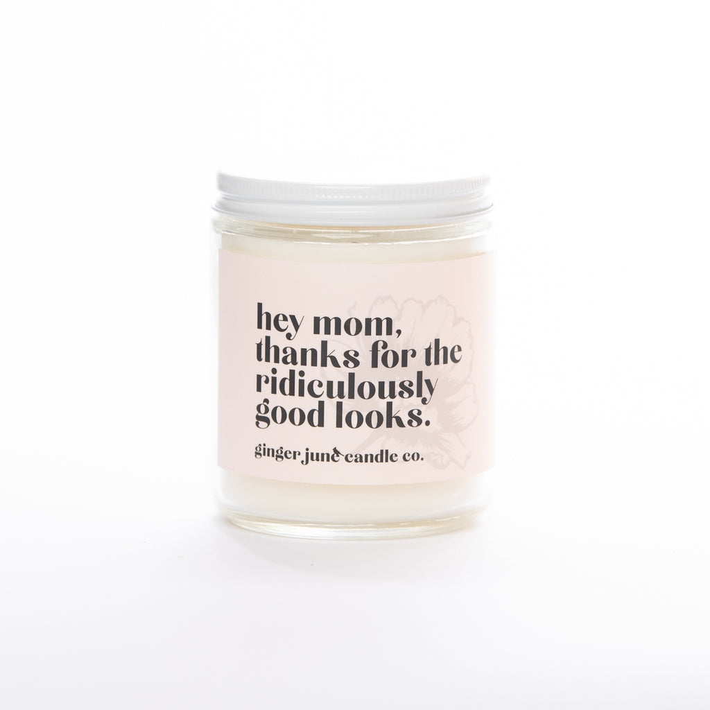 MOM, thanks for the ridiculously good looks - Non Toxic Soy Candle
