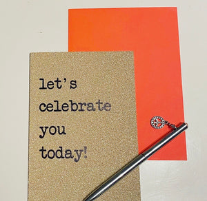 let's celebrate you today! ... glitter card