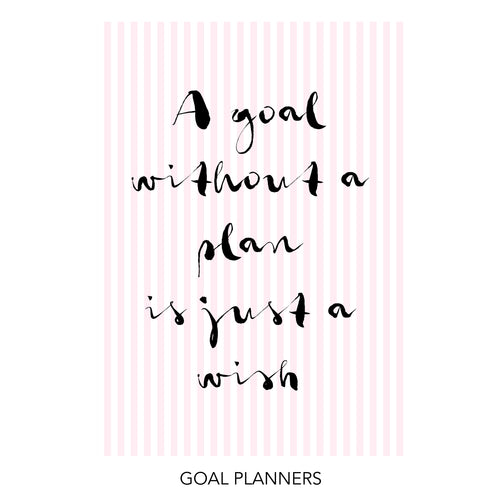 A goal without a plan is just a wish inserts