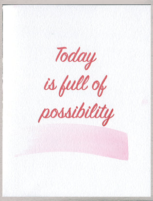 Today is full of possibility