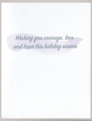 Wishing you courage, love and hope this holiday season