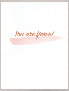You are fierce!