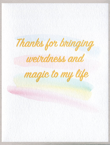 Thanks for bringing weirdness and magic to my life