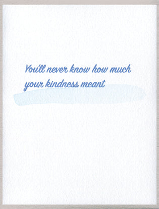 You'll never know how much your kindness meant
