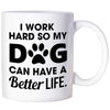 Funny Mugs Dog Gifts For Dog Mom Gifts For Dog Lovers Men I Work Hard So My Dog Can Have A Better Life Mug