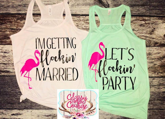 ADULTS - I'm getting flockin' Married - Bachelorette Party Tanks