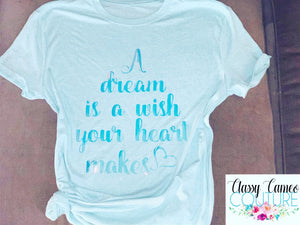 KIDS & ADULTS - A Dream is a Wish Your Heart Makes roundneck tee