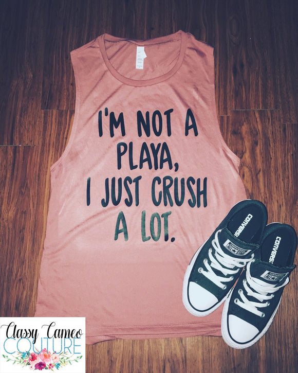 ADULTS - I'm Not a Playa I Just Crush A Lot Tank / Tee