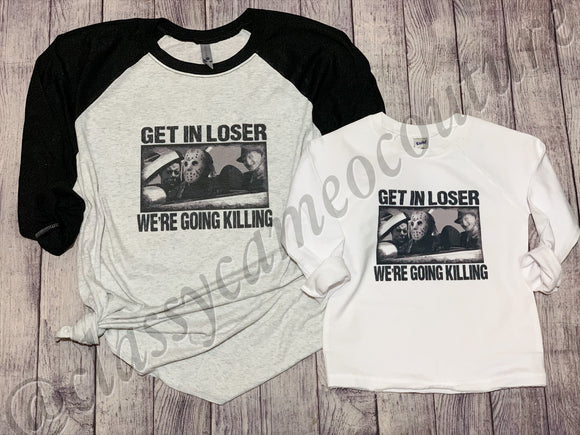 ADULTS - Get in Loser, we're going killing Halloween shirt