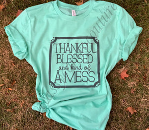 Thankful Blessed Kind of a Mess Roundneck Tee