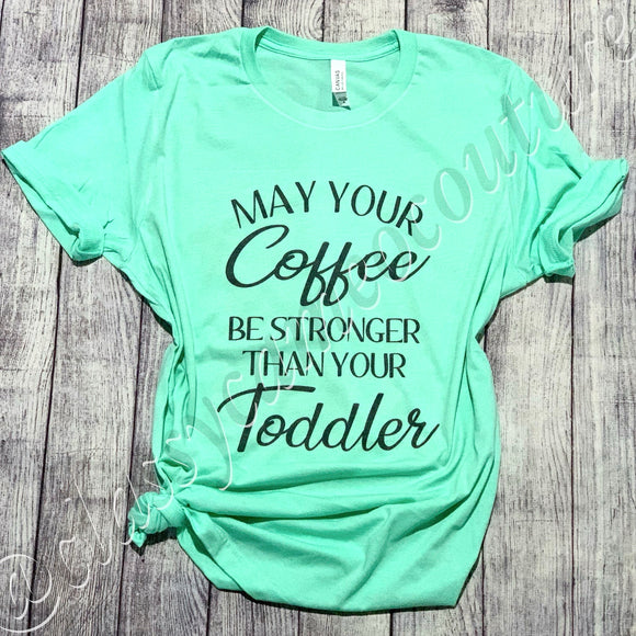 ADULTS - May your coffee be stronger than your toddler