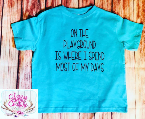 KIDS - On the playground is where I spend most of my days tee