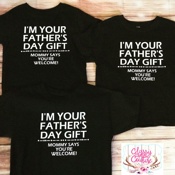 KIDS - I'm Your Father's Day Gift. Mommy says you're welcome.