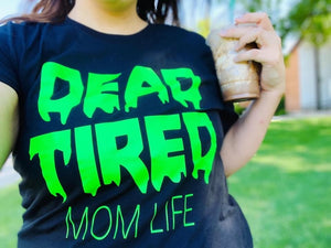 ADULTS - Dead Tired - Mom Life Short or Long Sleeve Tee