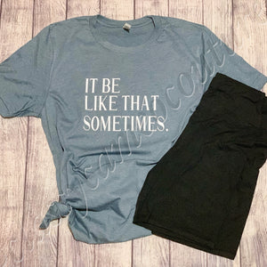 ADULTS - It be like that sometimes tee
