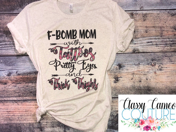 ADULTS - FBomb Mom, Tattoos, Pretty Eyes & Thick Thighs Roundneck Tee
