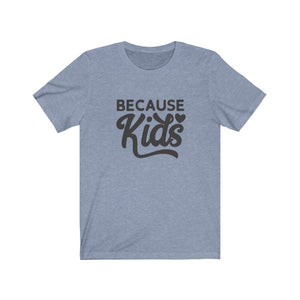 Because Kids - Unisex Jersey Tee